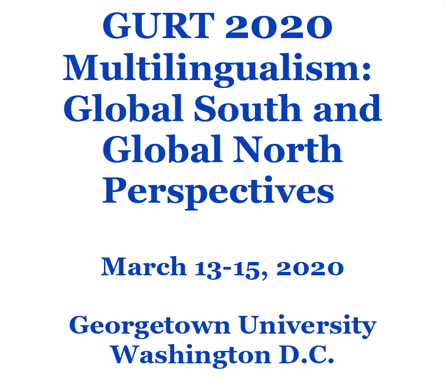 GURT 2020 Multilingualism: Global South and Global north perspectives.   March 13 - 15, 2020 Georgetown University, Washington D.C.